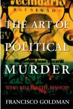 the art of political murder, francisco goldman on guatemalan murder case